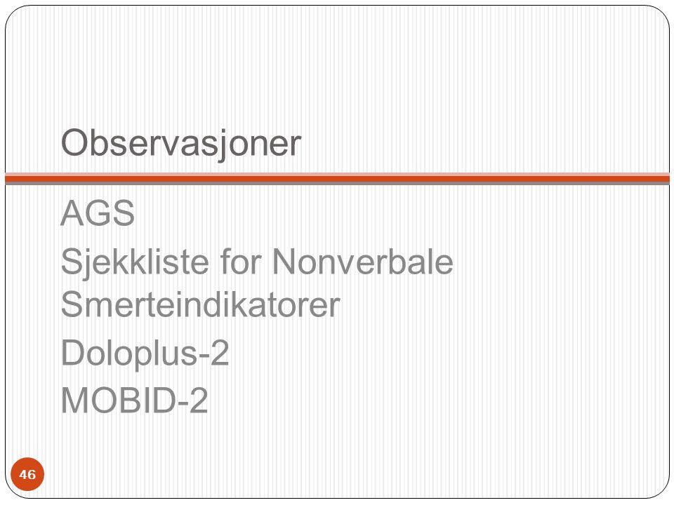 Observasjoner AGS Sjekkliste for Nonverbale Smerteindikatorer Doloplus-2 MOBID-2 46