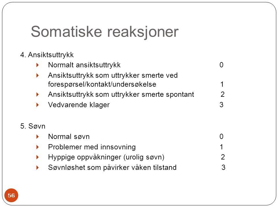 Somatiske reaksjoner 4. Ansiktsuttrykk  Normalt ansiktsuttrykk 0  Ansiktsuttrykk som uttrykker smerte ved forespørsel/kontakt/undersøkelse 1  Ansik