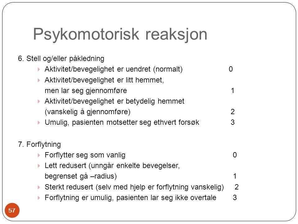 Psykomotorisk reaksjon 6. Stell og/eller påkledning  Aktivitet/bevegelighet er uendret (normalt) 0  Aktivitet/bevegelighet er litt hemmet, men lar s