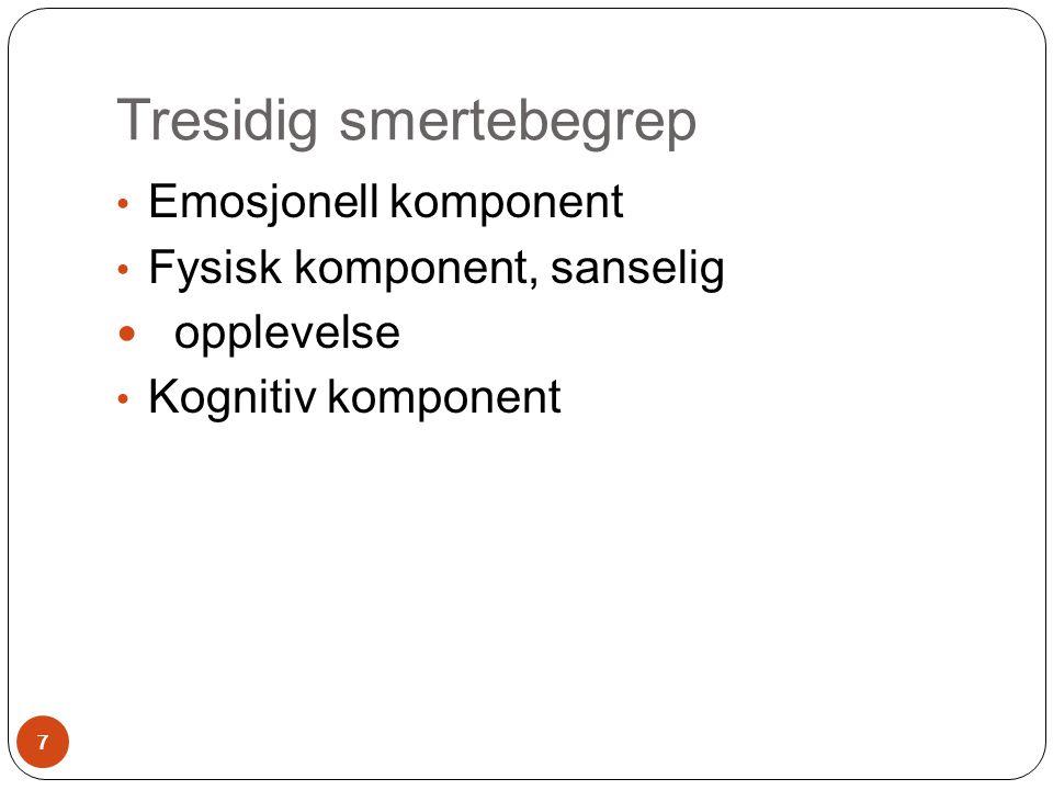 Tresidig smertebegrep • Emosjonell komponent • Fysisk komponent, sanselig  opplevelse • Kognitiv komponent 7