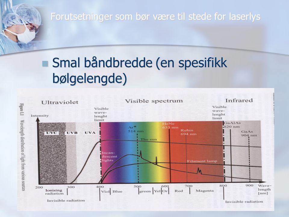 Forutsetninger som bør være til stede for laserlys  Monocromatisk bølge.