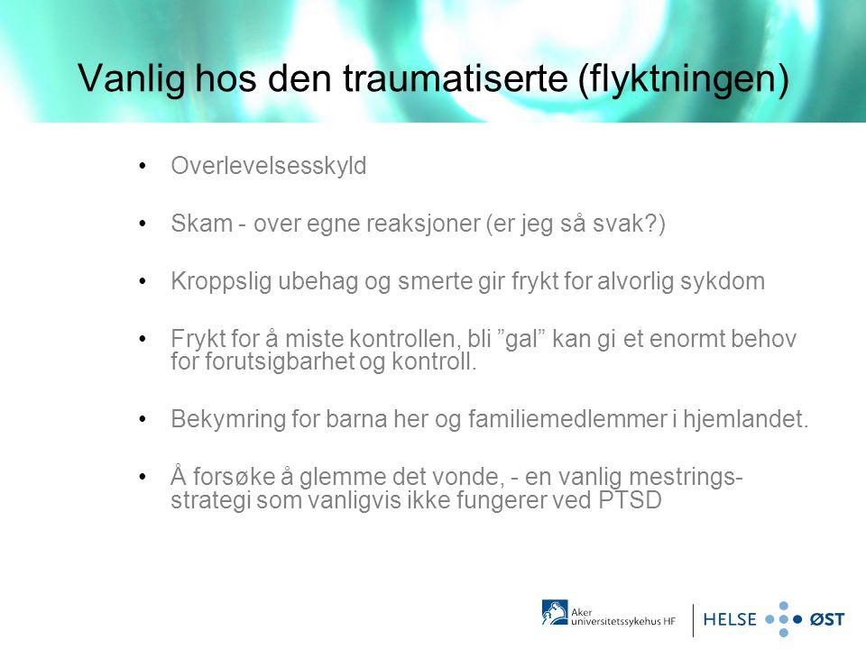 Vanlig hos den traumatiserte (flyktningen) •Overlevelsesskyld •Skam - over egne reaksjoner (er jeg så svak?) •Kroppslig ubehag og smerte gir frykt for