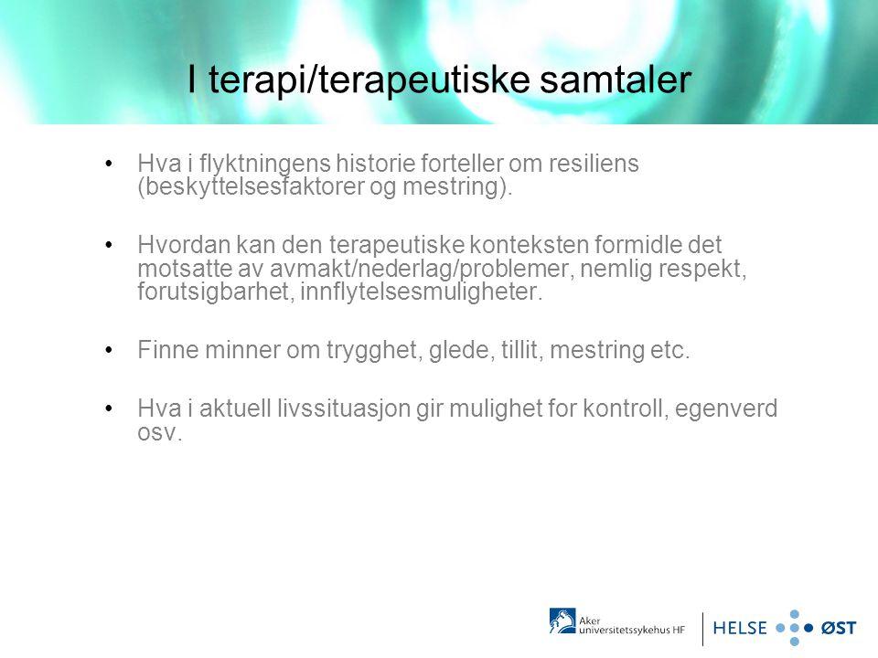 I terapi/terapeutiske samtaler •Hva i flyktningens historie forteller om resiliens (beskyttelsesfaktorer og mestring). •Hvordan kan den terapeutiske k