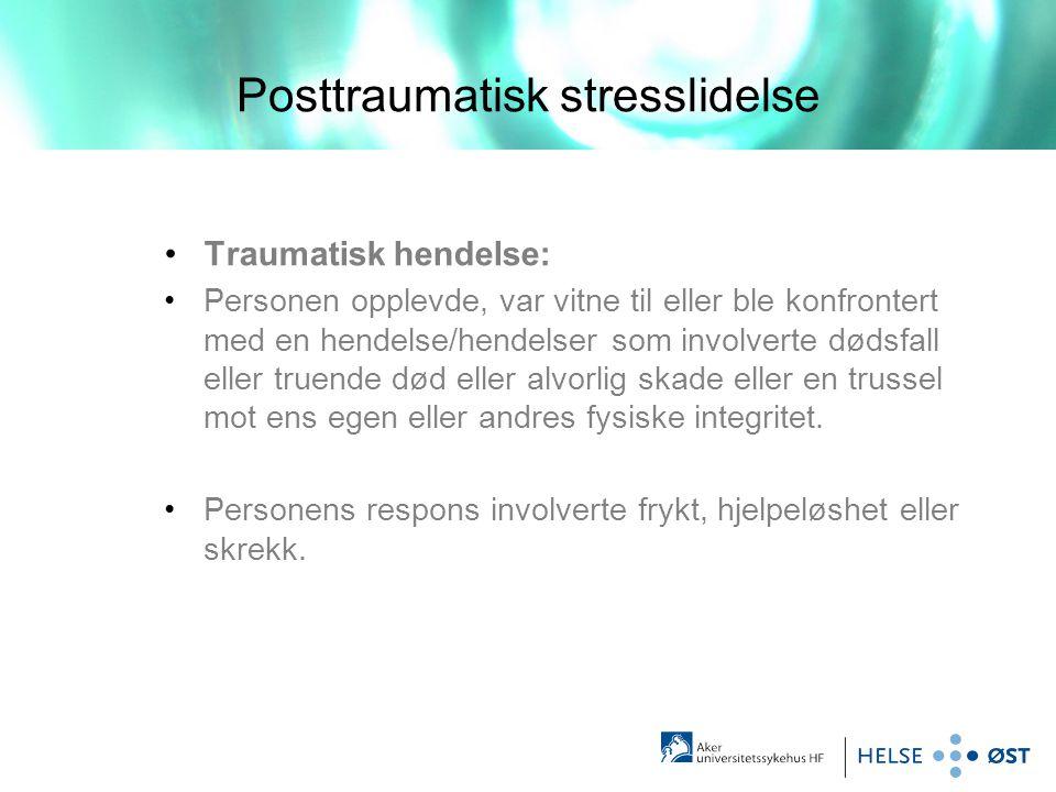 Posttraumatisk stresslidelse •Traumatisk hendelse: •Personen opplevde, var vitne til eller ble konfrontert med en hendelse/hendelser som involverte dø