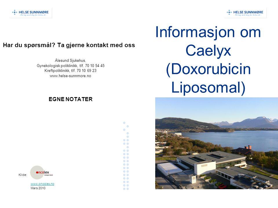 Informasjon om Caelyx (Doxorubicin Liposomal) Har du spørsmål? Ta gjerne kontakt med oss Ålesund Sjukehus, Gynekologisk poliklinikk, tlf. 70 10 54 45