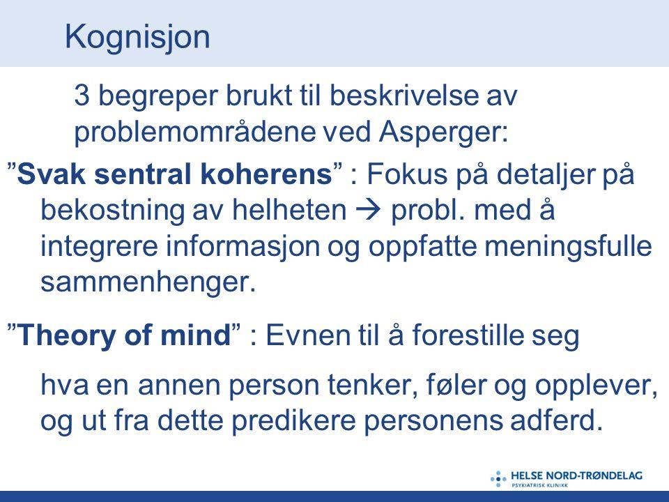 """Kognisjon 3 begreper brukt til beskrivelse av problemområdene ved Asperger: """"Svak sentral koherens"""" : Fokus på detaljer på bekostning av helheten  pr"""