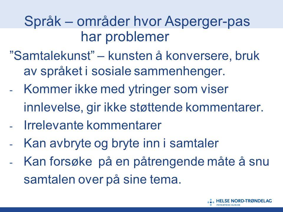 """Språk – områder hvor Asperger-pas har problemer """"Samtalekunst"""" – kunsten å konversere, bruk av språket i sosiale sammenhenger. - Kommer ikke med ytrin"""