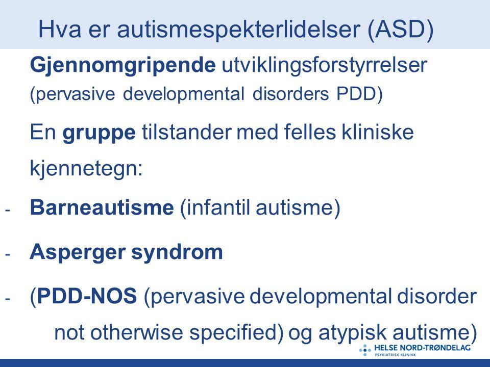 Hva er autismespekterlidelser (ASD) Gjennomgripende utviklingsforstyrrelser (pervasive developmental disorders PDD) En gruppe tilstander med felles kl