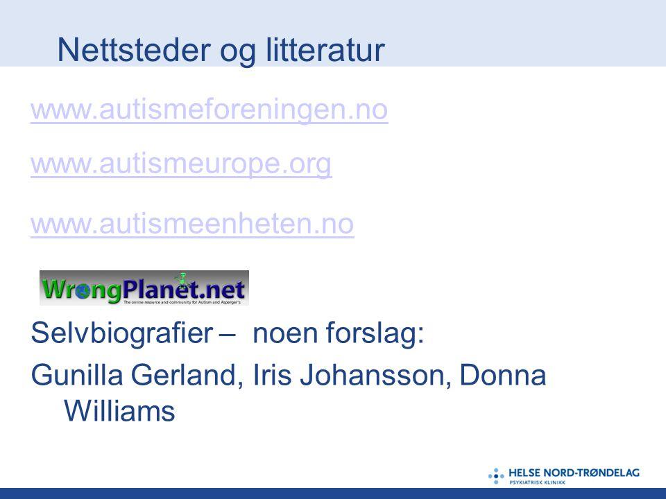 Nettsteder og litteratur www.autismeforeningen.no www.autismeurope.org www.autismeenheten.no Selvbiografier – noen forslag: Gunilla Gerland, Iris Joha