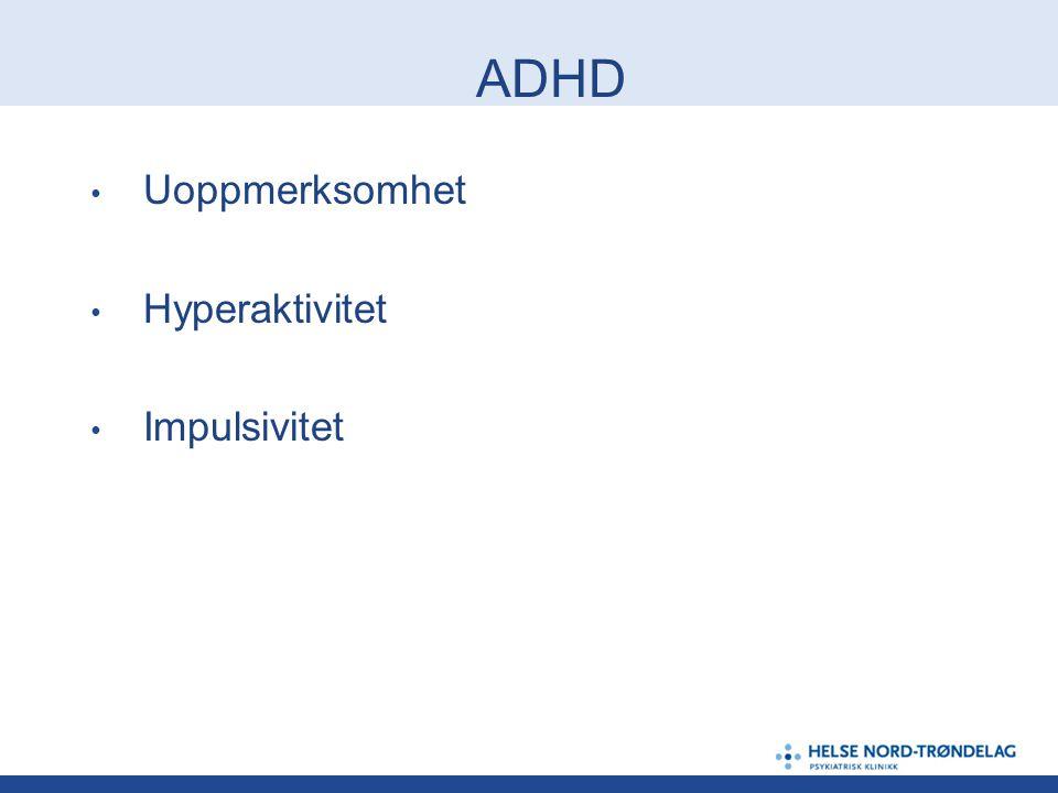 ADHD • Uoppmerksomhet • Hyperaktivitet • Impulsivitet