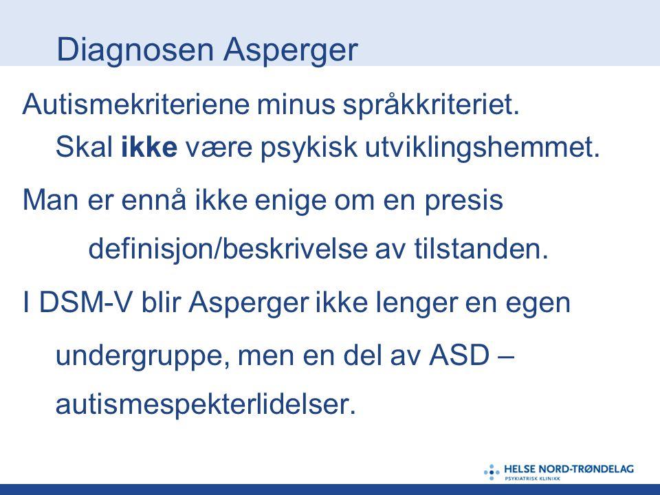 Diagnosen Asperger Autismekriteriene minus språkkriteriet. Skal ikke være psykisk utviklingshemmet. Man er ennå ikke enige om en presis definisjon/bes
