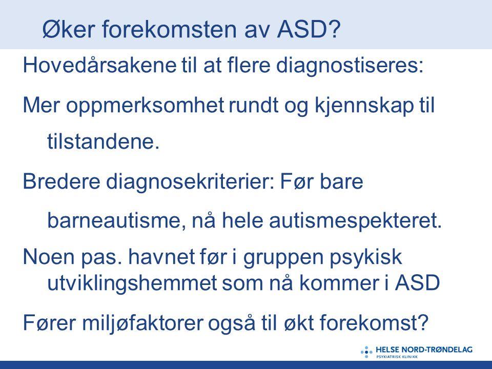 Øker forekomsten av ASD? Hovedårsakene til at flere diagnostiseres: Mer oppmerksomhet rundt og kjennskap til tilstandene. Bredere diagnosekriterier: F