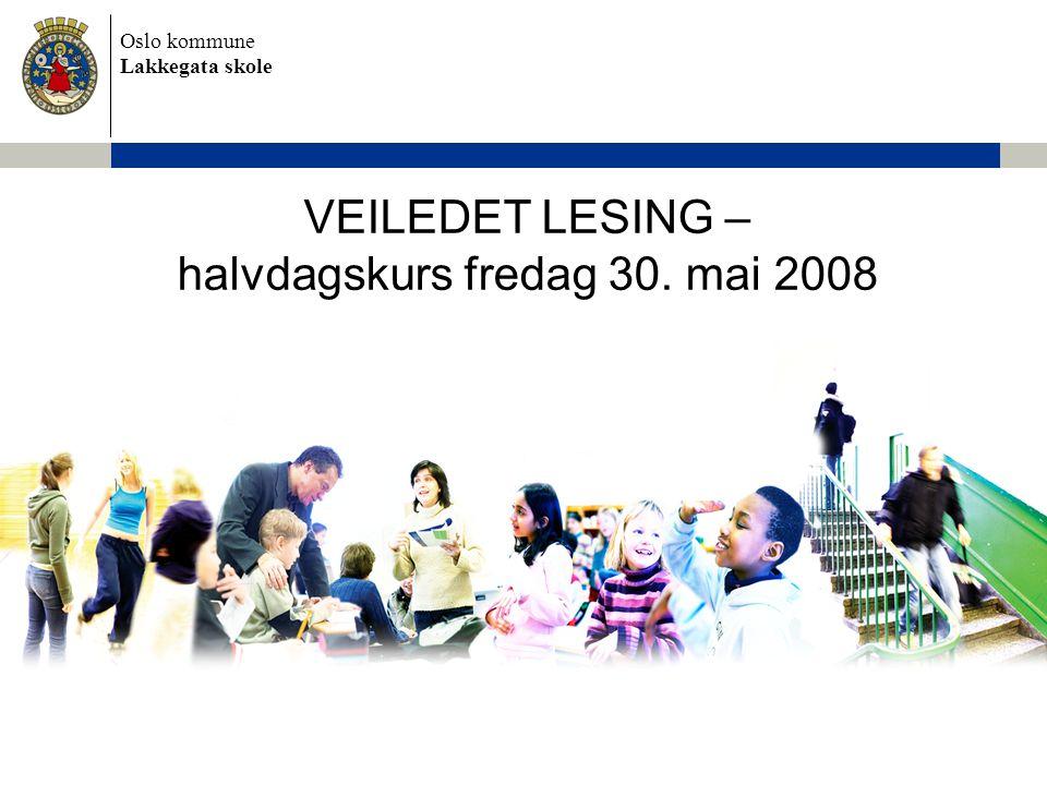 Oslo kommune Lakkegata skole Dagens program •12.00 -12.45: Veiledet lesing og lesestrategier •12.45 - 13.00: Pause •13.00 - 13.45: Veiledet lesing og LUS •13.45 - 14.00: Pause •14.00 - 14.45: Veiledet lesing i praksis på 1., 3.