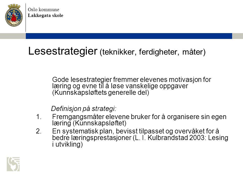 Oslo kommune Lakkegata skole Lesestrategier (teknikker, ferdigheter, måter) Gode lesestrategier fremmer elevenes motivasjon for læring og evne til å l
