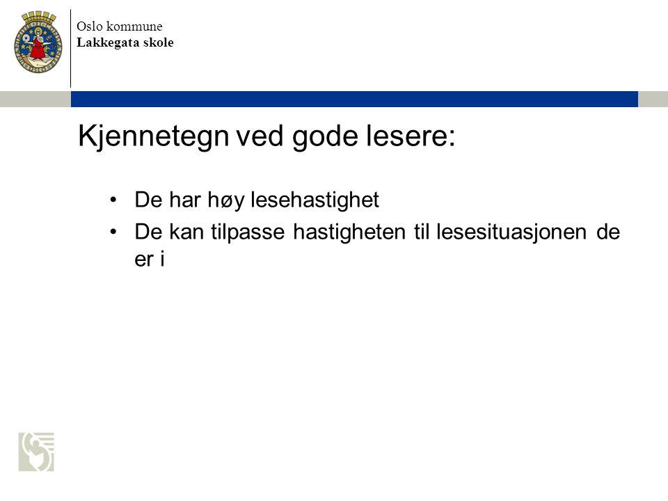 Oslo kommune Lakkegata skole Kjennetegn ved gode lesere: •De har høy lesehastighet •De kan tilpasse hastigheten til lesesituasjonen de er i