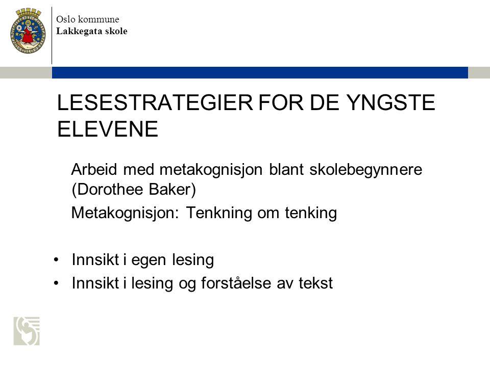 Oslo kommune Lakkegata skole LESESTRATEGIER FOR DE YNGSTE ELEVENE Arbeid med metakognisjon blant skolebegynnere (Dorothee Baker) Metakognisjon: Tenkni