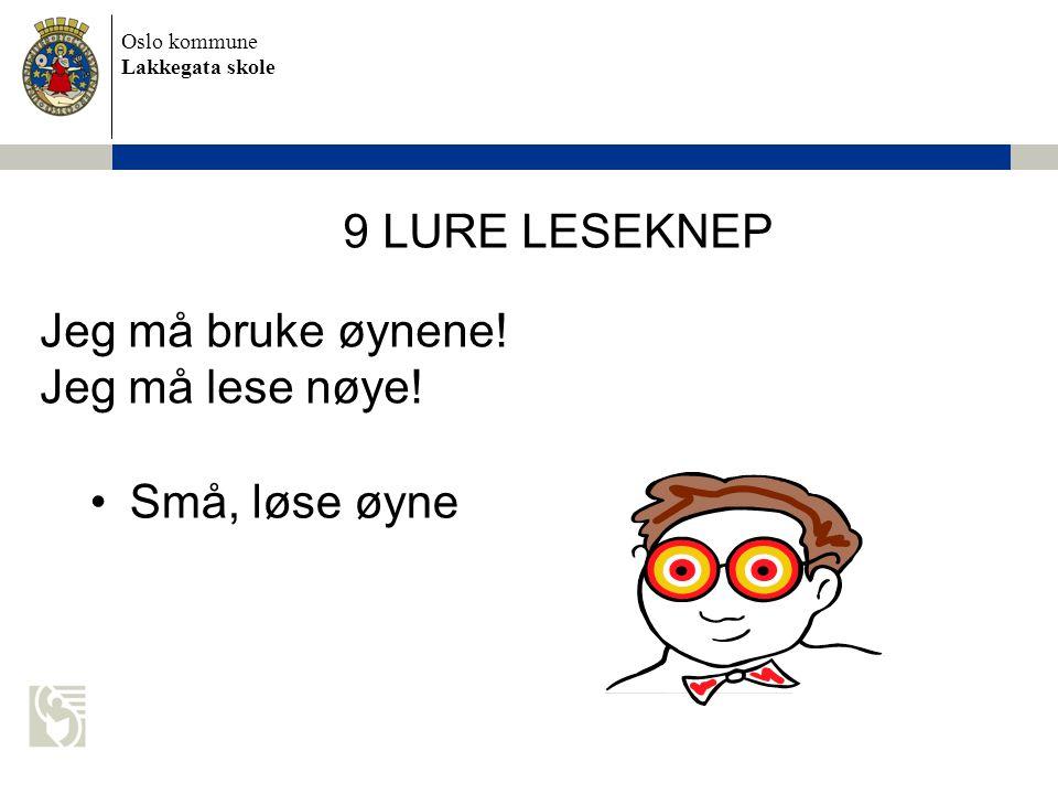 Oslo kommune Lakkegata skole 9 LURE LESEKNEP Jeg må bruke øynene! Jeg må lese nøye! •Små, løse øyne