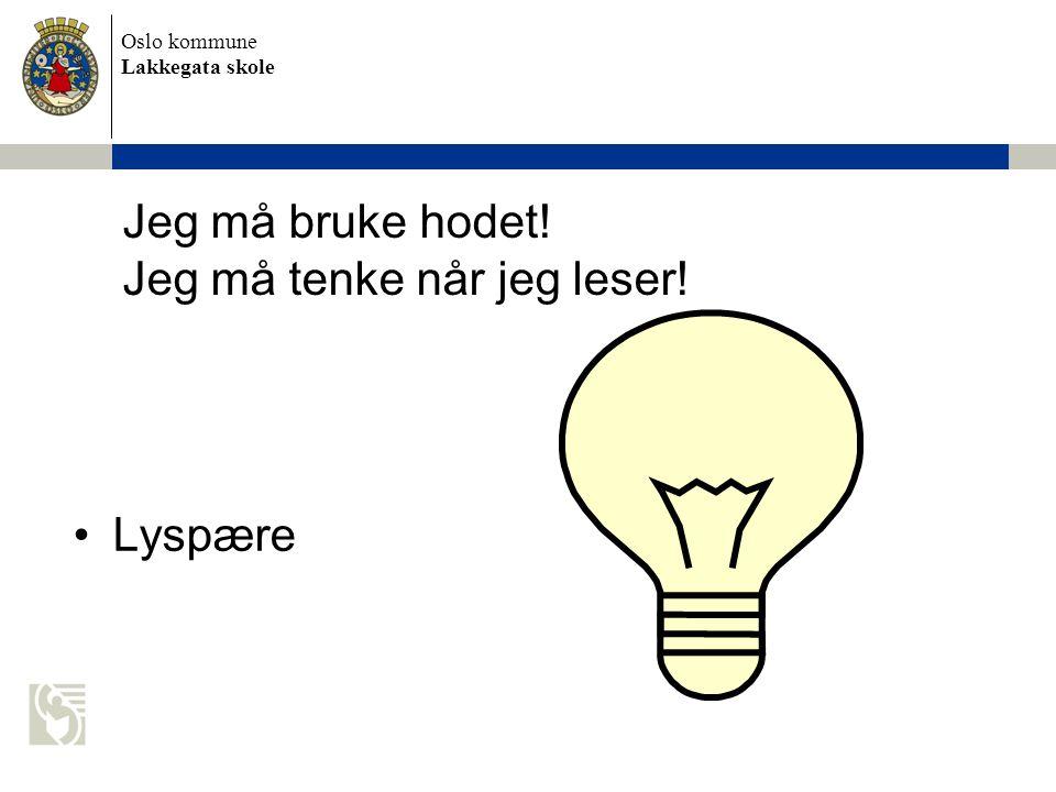 Oslo kommune Lakkegata skole Jeg må bruke hodet! Jeg må tenke når jeg leser! •Lyspære