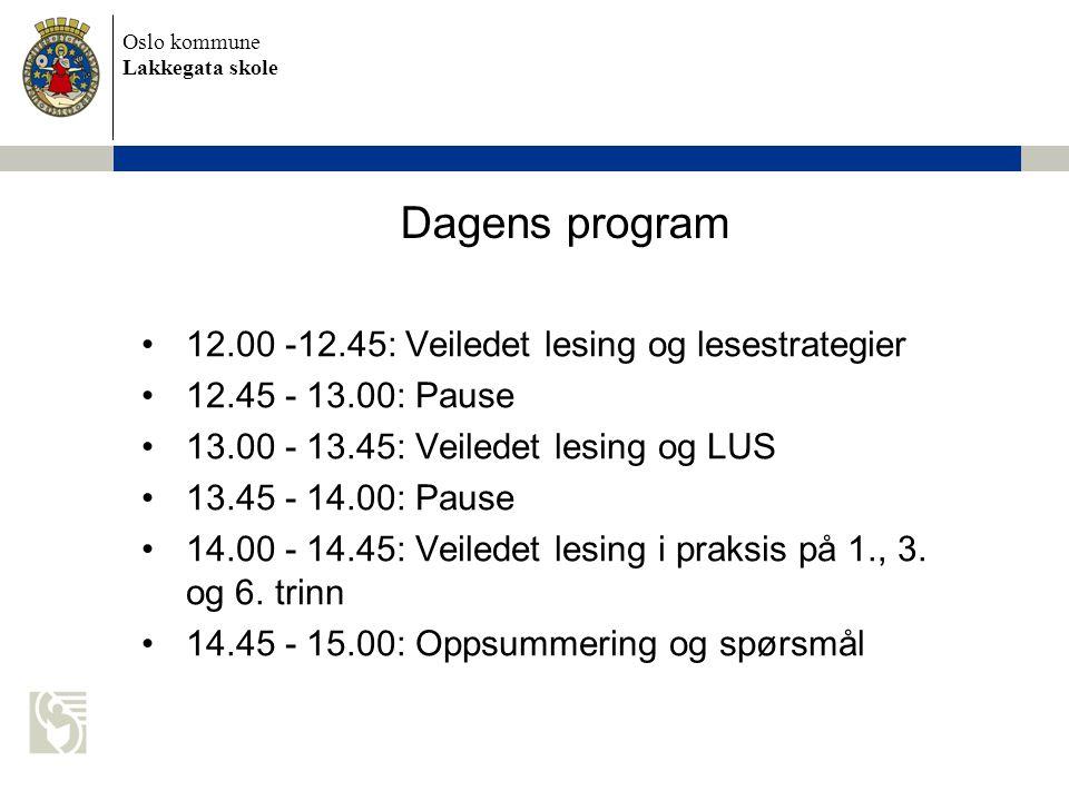 Oslo kommune Lakkegata skole Dagens program •12.00 -12.45: Veiledet lesing og lesestrategier •12.45 - 13.00: Pause •13.00 - 13.45: Veiledet lesing og