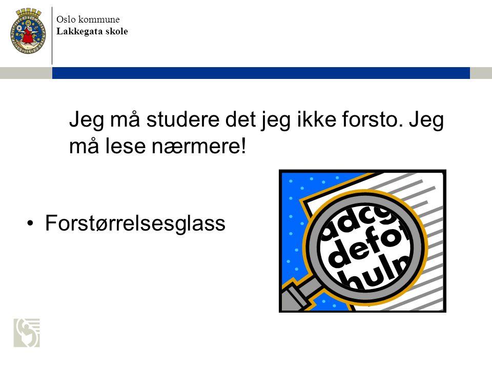 Oslo kommune Lakkegata skole Jeg må studere det jeg ikke forsto. Jeg må lese nærmere! •Forstørrelsesglass