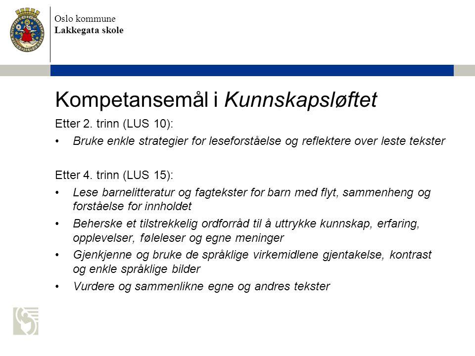 Oslo kommune Lakkegata skole Kompetansemål i Kunnskapsløftet Etter 2. trinn (LUS 10): •Bruke enkle strategier for leseforståelse og reflektere over le
