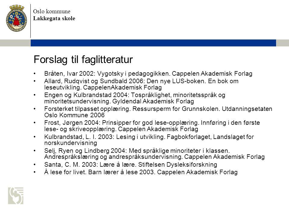 Oslo kommune Lakkegata skole Forslag til faglitteratur •Bråten, Ivar 2002: Vygotsky i pedagogikken. Cappelen Akademisk Forlag •Allard, Rudqvist og Sun