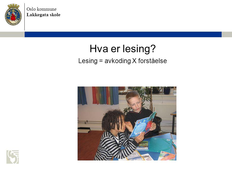 Oslo kommune Lakkegata skole Hva er lesing? Lesing = avkoding X forståelse