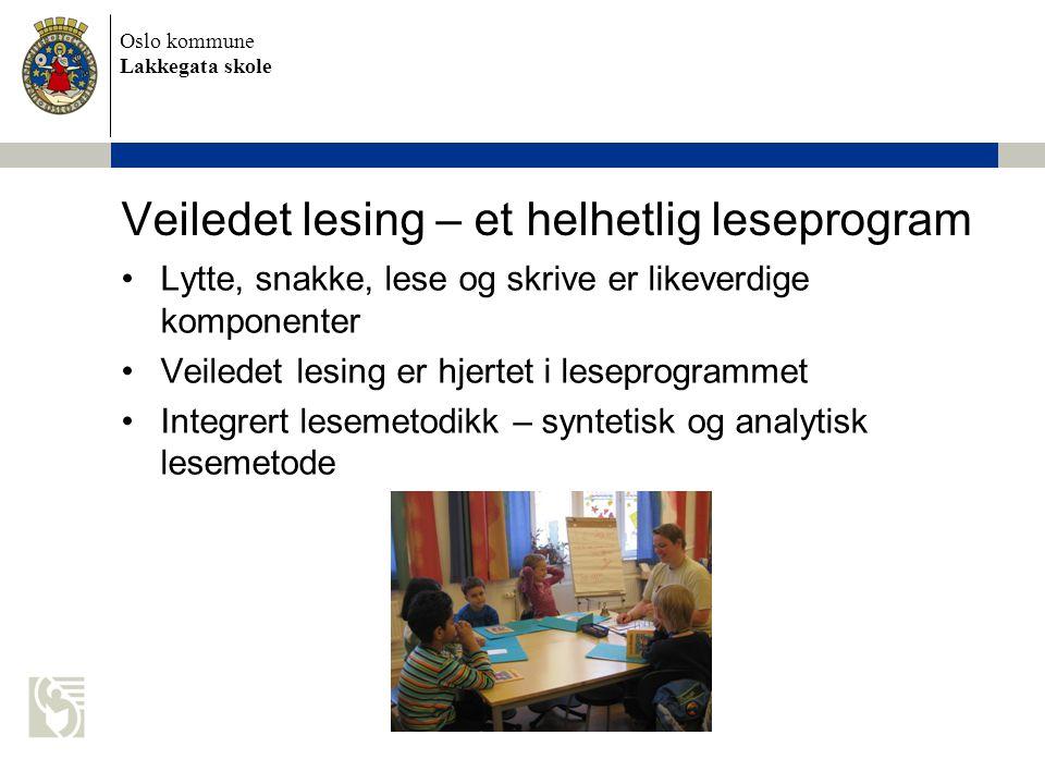 Oslo kommune Lakkegata skole Veiledet lesing – et helhetlig leseprogram •Lytte, snakke, lese og skrive er likeverdige komponenter •Veiledet lesing er