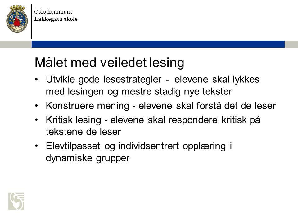 Oslo kommune Lakkegata skole Målet med veiledet lesing •Utvikle gode lesestrategier - elevene skal lykkes med lesingen og mestre stadig nye tekster •K