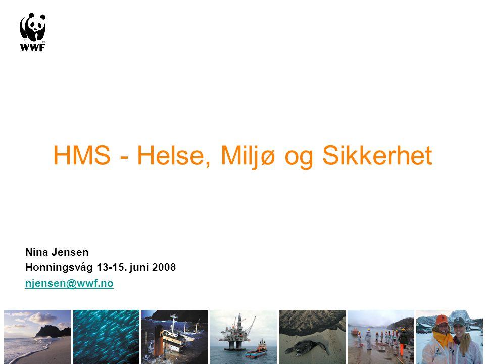 HMS - Helse, Miljø og Sikkerhet Nina Jensen Honningsvåg 13-15. juni 2008 njensen@wwf.no