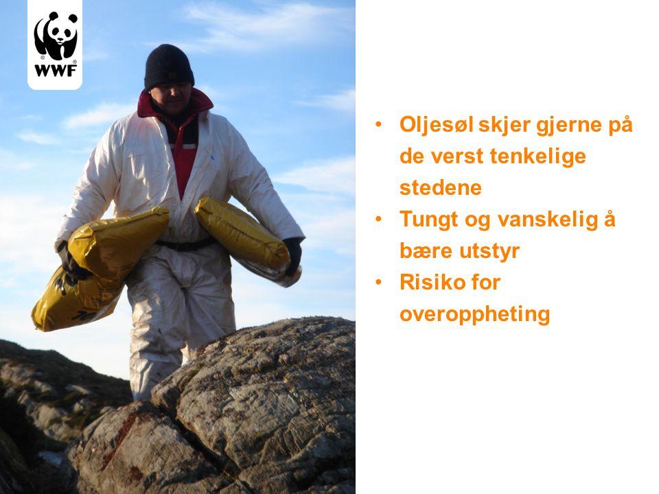 •Oljesøl skjer gjerne på de verst tenkelige stedene •Tungt og vanskelig å bære utstyr •Risiko for overoppheting