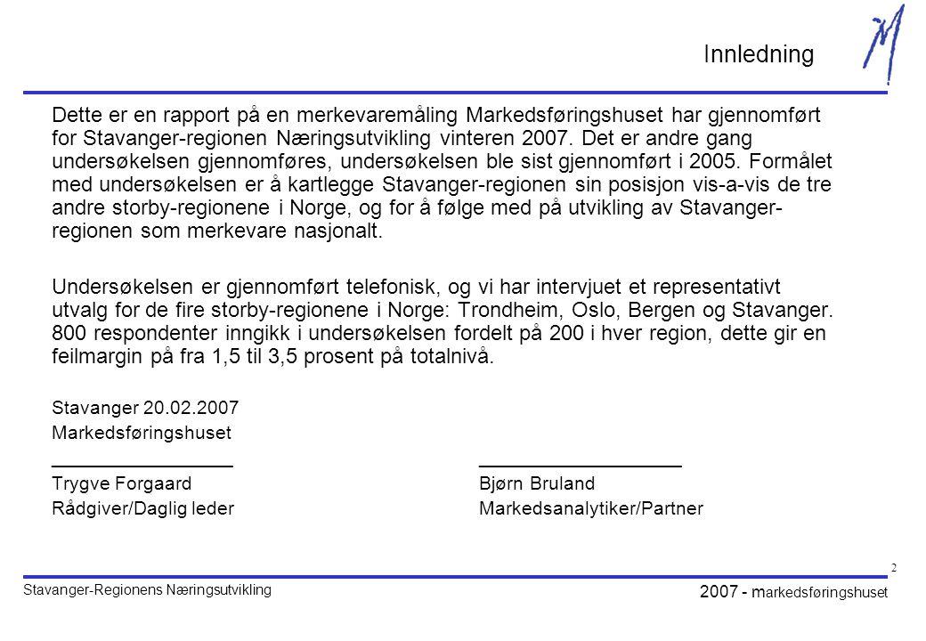 Stavanger-Regionens Næringsutvikling 2007 - m arkedsføringshuset 2 Innledning Dette er en rapport på en merkevaremåling Markedsføringshuset har gjennomført for Stavanger-regionen Næringsutvikling vinteren 2007.