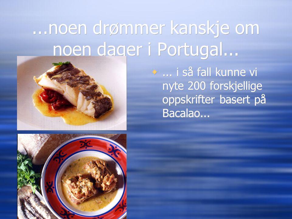 ...noen drømmer kanskje om noen dager i Portugal... ... i så fall kunne vi nyte 200 forskjellige oppskrifter basert på Bacalao...