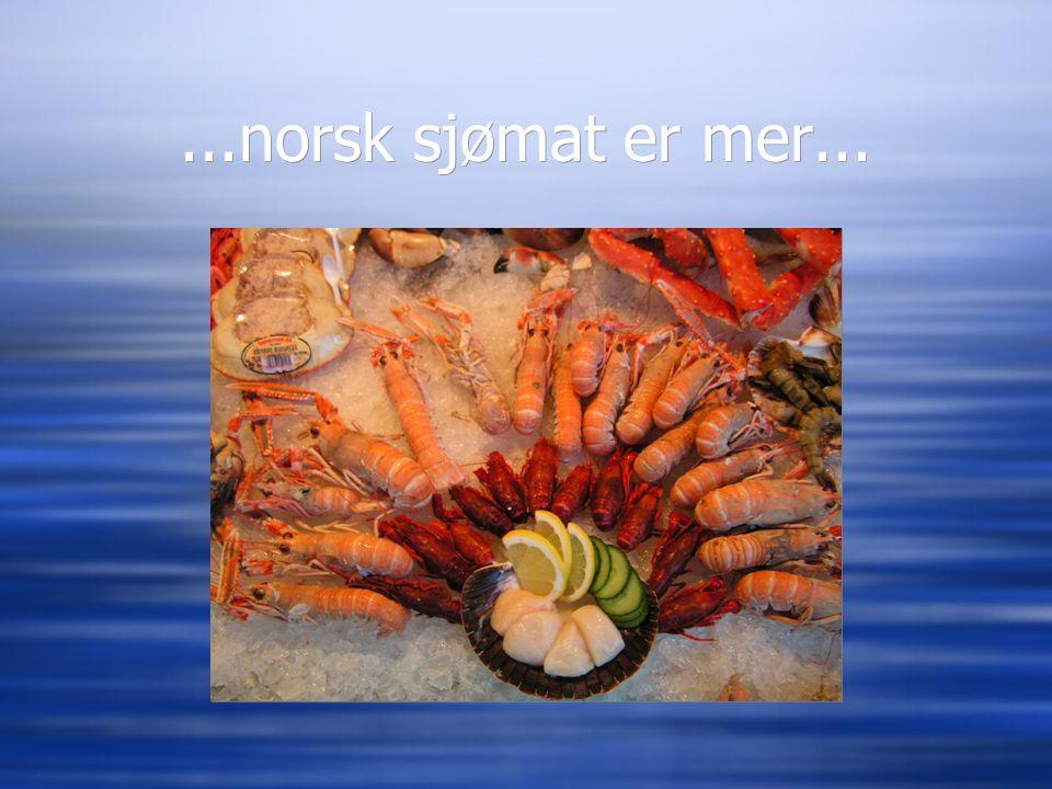 ...norsk sjømat er mer...