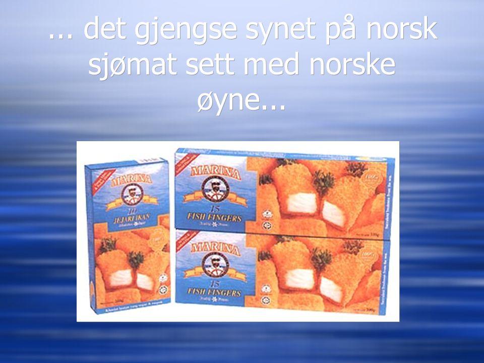 ... det gjengse synet på norsk sjømat sett med norske øyne...