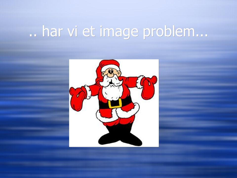 .. har vi et image problem...