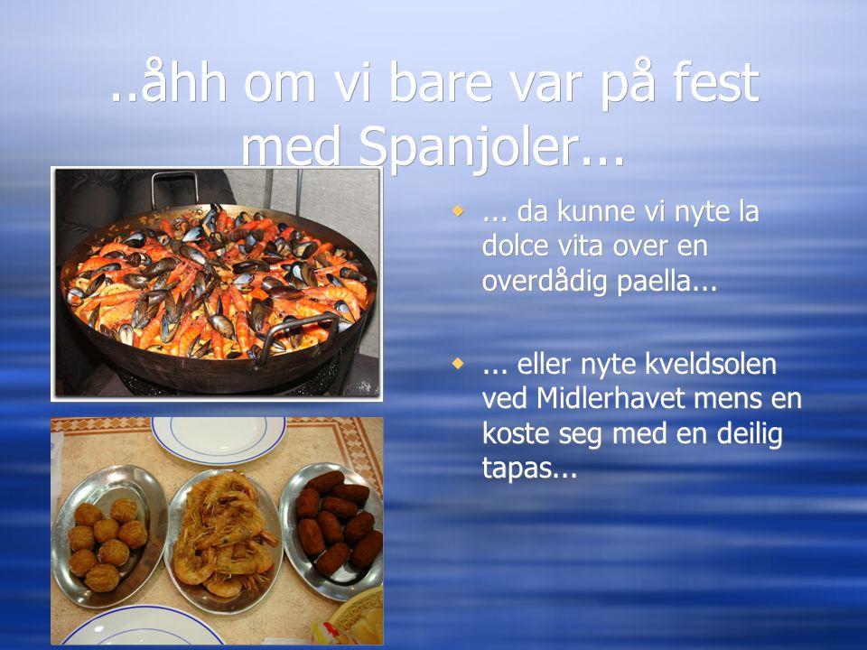 ..åhh om vi bare var på fest med Spanjoler... ... da kunne vi nyte la dolce vita over en overdådig paella... ... eller nyte kveldsolen ved Midlerhav