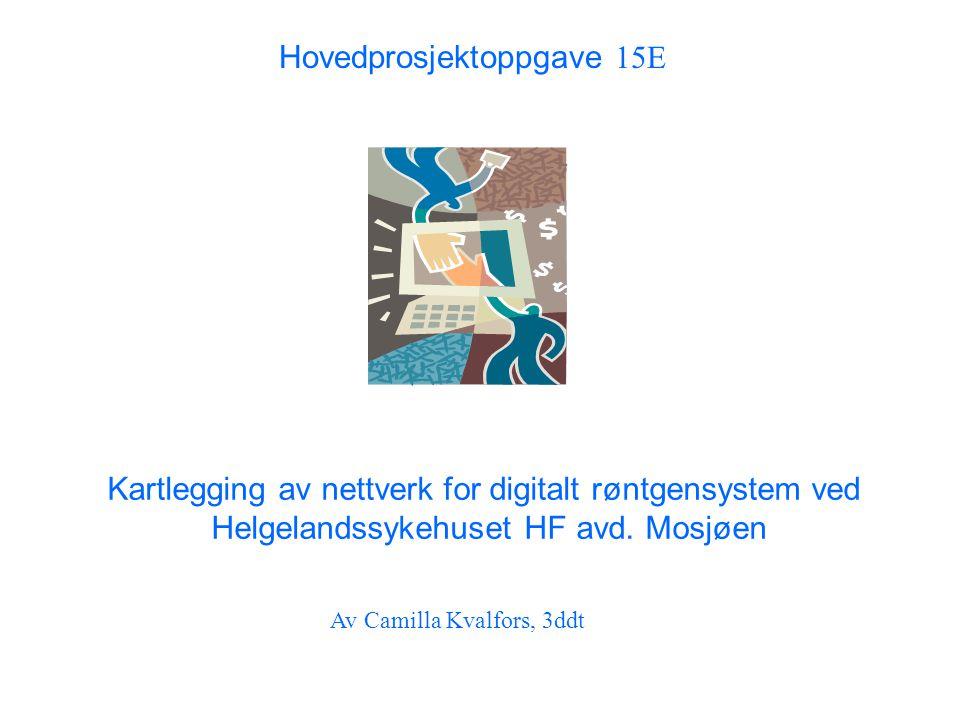 Hovedprosjektoppgave 15E Kartlegging av nettverk for digitalt røntgensystem ved Helgelandssykehuset HF avd. Mosjøen Av Camilla Kvalfors, 3ddt