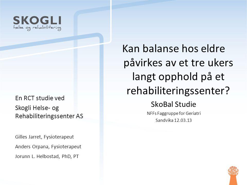 Kan balanse hos eldre påvirkes av et tre ukers langt opphold på et rehabiliteringssenter? SkoBal Studie NFFs Faggruppe for Geriatri Sandvika 12.03.13