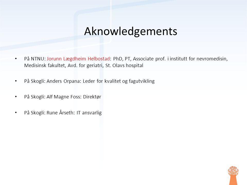 Aknowledgements • På NTNU: Jorunn Lægdheim Helbostad: PhD, PT, Associate prof. i institutt for nevromedisin, Medisinsk fakultet, Avd. for geriatri, St