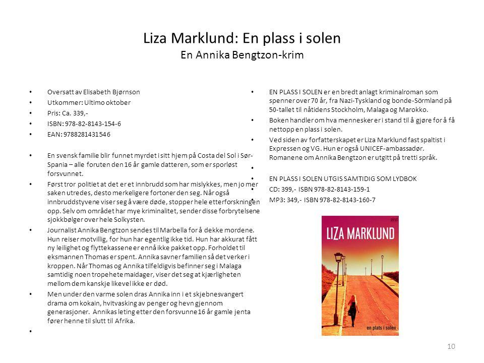 Liza Marklund: En plass i solen En Annika Bengtzon-krim • Oversatt av Elisabeth Bjørnson • Utkommer: Ultimo oktober • Pris: Ca.