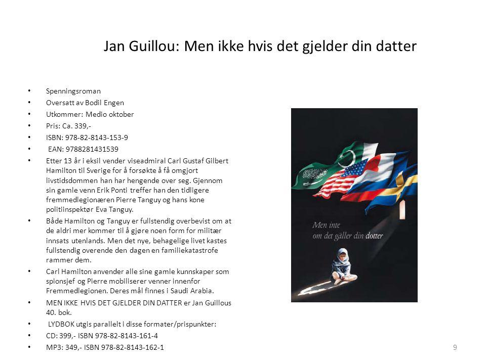 Jan Guillou: Men ikke hvis det gjelder din datter • Spenningsroman • Oversatt av Bodil Engen • Utkommer: Medio oktober • Pris: Ca.