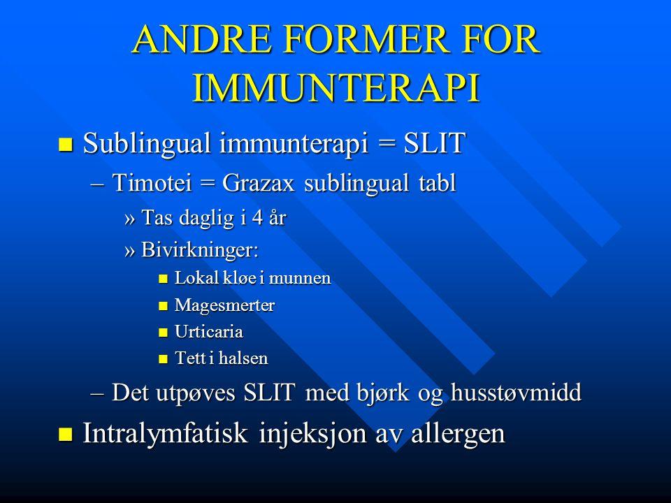 ANDRE FORMER FOR IMMUNTERAPI  Sublingual immunterapi = SLIT –Timotei = Grazax sublingual tabl »Tas daglig i 4 år »Bivirkninger:  Lokal kløe i munnen
