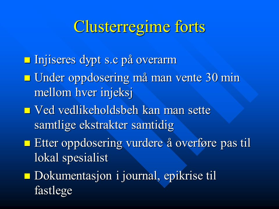 Clusterregime forts  Injiseres dypt s.c på overarm  Under oppdosering må man vente 30 min mellom hver injeksj  Ved vedlikeholdsbeh kan man sette sa