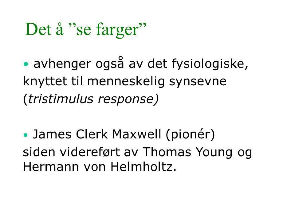 """Det å """"se farger"""" • avhenger også av det fysiologiske, knyttet til menneskelig synsevne (tristimulus response) • James Clerk Maxwell (pionér) siden vi"""