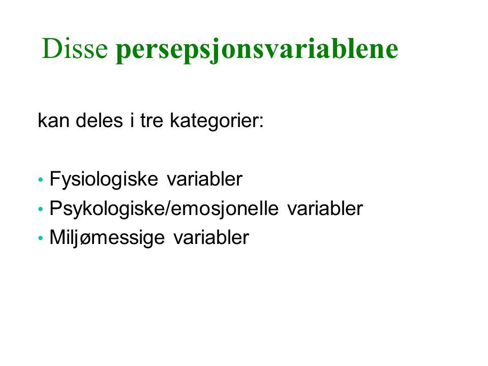 Disse persepsjonsvariablene kan deles i tre kategorier: • Fysiologiske variabler • Psykologiske/emosjonelle variabler • Miljømessige variabler