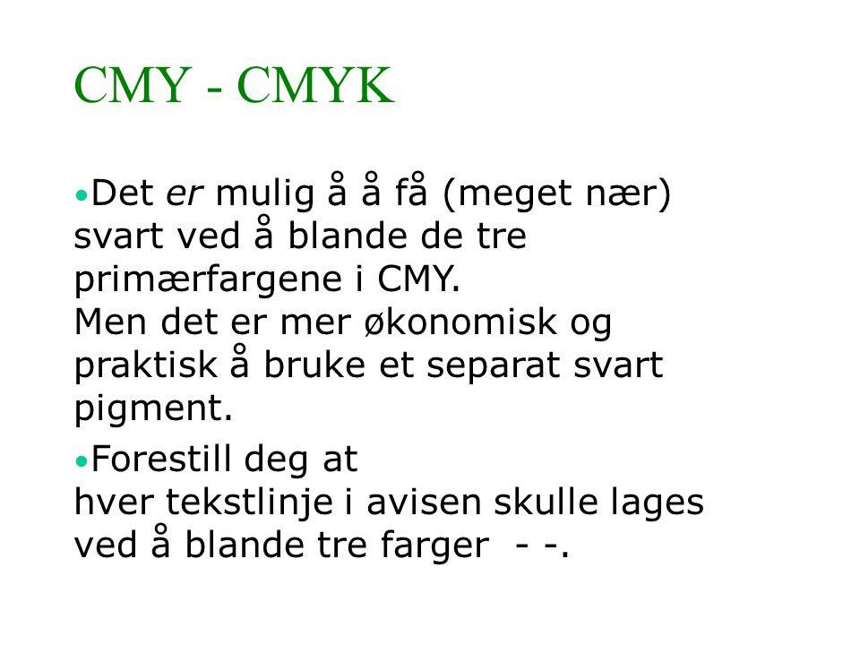 CMY - CMYK • Det er mulig å å få (meget nær) svart ved å blande de tre primærfargene i CMY. Men det er mer økonomisk og praktisk å bruke et separat sv
