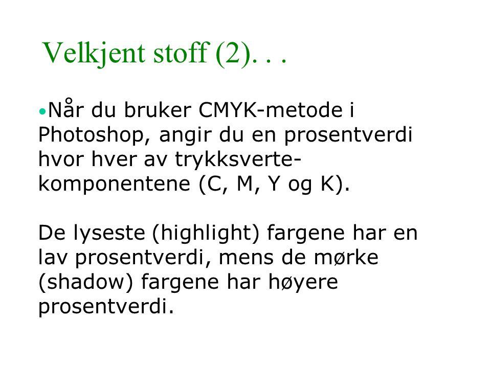 Velkjent stoff (2)... • Når du bruker CMYK-metode i Photoshop, angir du en prosentverdi hvor hver av trykksverte- komponentene (C, M, Y og K). De lyse