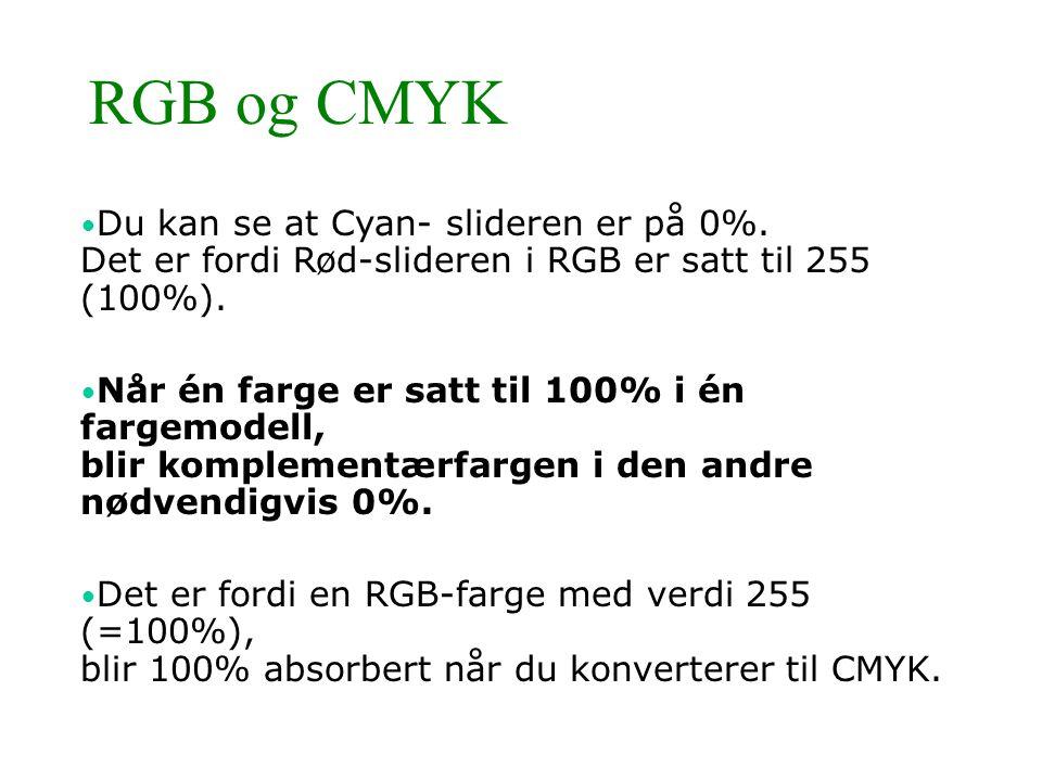 RGB og CMYK • Du kan se at Cyan- slideren er på 0%. Det er fordi Rød-slideren i RGB er satt til 255 (100%). • Når én farge er satt til 100% i én farge