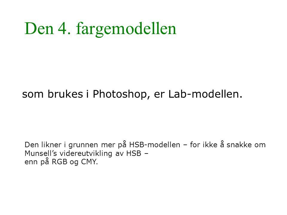 Den 4. fargemodellen som brukes i Photoshop, er Lab-modellen. Den likner i grunnen mer på HSB-modellen – for ikke å snakke om Munsell's videreutviklin